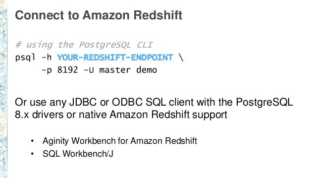 Connect to Amazon Redshift # using the PostgreSQL CLI YOUR-REDSHIFT-ENDPOINT Or use any JDBC or ODBC SQL client with the P...