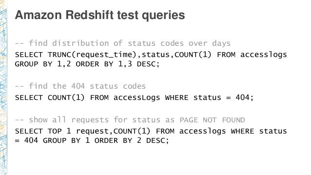 Amazon Redshift test queries -- find distribution of status codes over days -- find the 404 status codes -- show all reque...