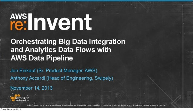 Orchestrating Big Data Integration and Analytics Data Flows with AWS Data Pipeline Jon Einkauf (Sr. Product Manager, AWS) ...