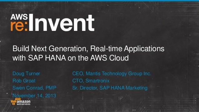 Build Next Generation, Real-time Applications with SAP HANA on the AWS Cloud Doug Turner Rob Groat Swen Conrad, PMP Novemb...