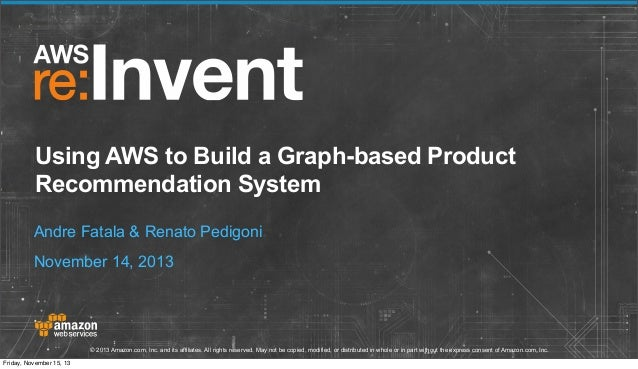 Using AWS to Build a Graph-based Product Recommendation System Andre Fatala & Renato Pedigoni November 14, 2013  © 2013 Am...
