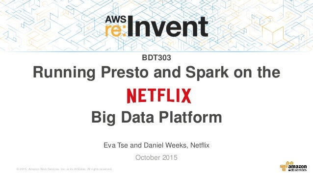 © 2015, Amazon Web Services, Inc. or its Affiliates. All rights reserved. Eva Tse and Daniel Weeks, Netflix October 2015 B...