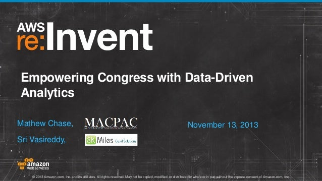 Empowering Congress with Data-Driven Analytics Mathew Chase,  November 13, 2013  Sri Vasireddy,  © 2013 Amazon.com, Inc. a...
