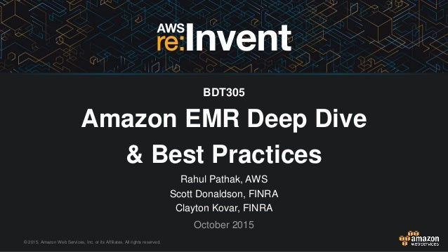 © 2015, Amazon Web Services, Inc. or its Affiliates. All rights reserved. Rahul Pathak, AWS Scott Donaldson, FINRA Clayton...