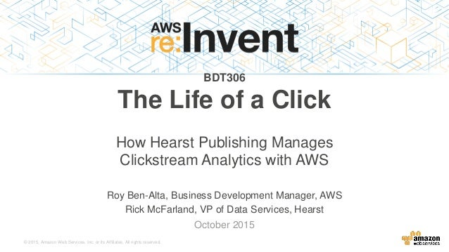 BDT306) How Hearst Publishing Manages Clickstream Analytics with AWS