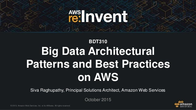 © 2015, Amazon Web Services, Inc. or its Affiliates. All rights reserved. Siva Raghupathy, Principal Solutions Architect, ...
