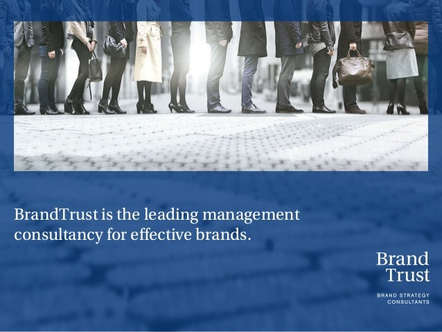BrandTrust is the leading management consultancy for effective brands.