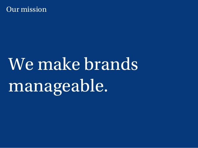 10 We make brands manageable. Our mission