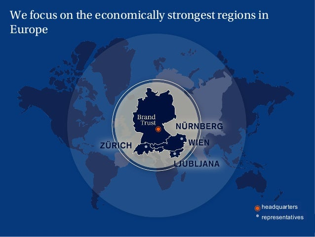 11 headquarters representatives We focus on the economically strongest regions in Europe