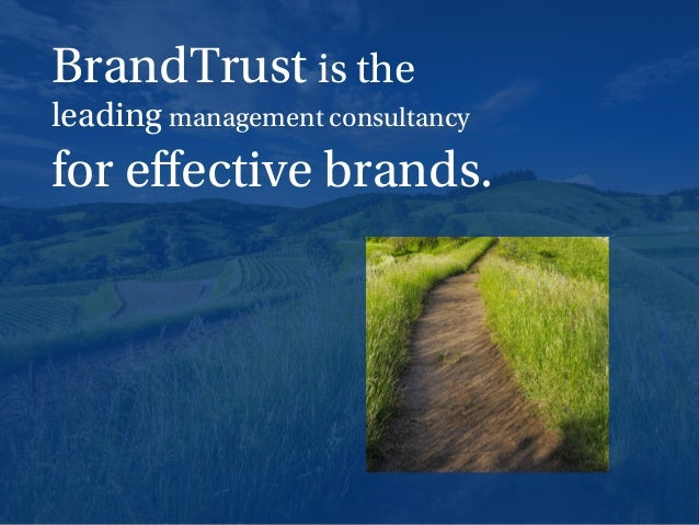 2 BrandTrust is the leading management consultancy for effective brands.