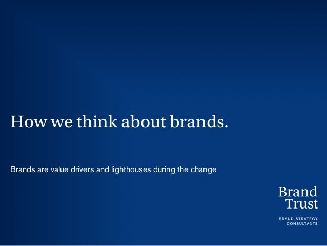How we think about brands. Brands are value drivers and lighthouses during the change