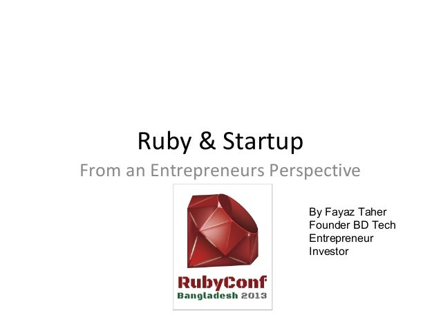 Ruby & StartupFrom an Entrepreneurs Perspective                          By Fayaz Taher                          Founder B...