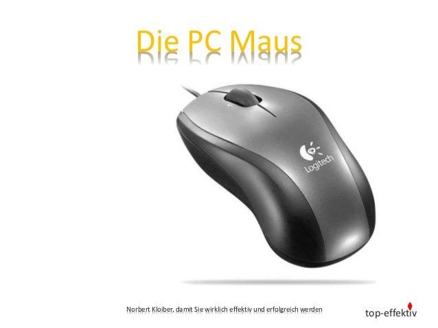 top-effektiv Die PC Maus Norbert Kloiber, damit Sie wirklich effektiv und erfolgreich werden