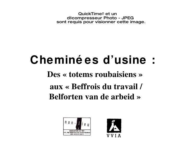 Cheminées d'usine :  Des «totems roubaisiens» aux «Beffrois du travail / Belforten van de arbeid»