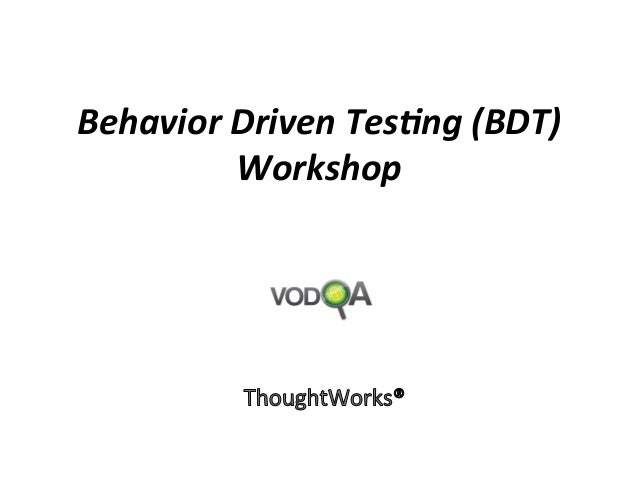 Behavior	  Driven	  Tes.ng	  (BDT)	  Workshop