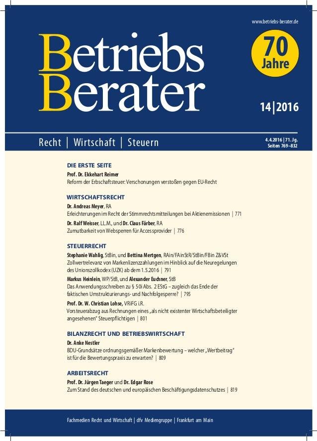 Recht | Wirtschaft | Steuern www.betriebs-berater.de 14|2016 4.4.2016 | 71. Jg. Seiten 769–832 DIE ERSTE SEITE Prof. Dr. E...