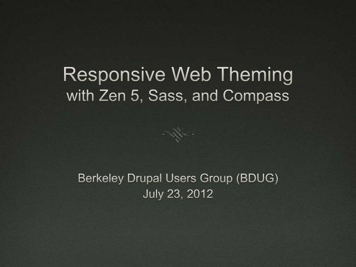 Slides•   Slideshare    http://www.slideshare.net/ucbdrupal/bdug-responsive-    webtheming20120723•   UC Berkeley: IST Dru...