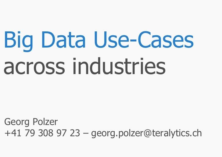Big Data Use-Casesacross industriesGeorg Polzer+41 79 308 97 23 – georg.polzer@teralytics.ch