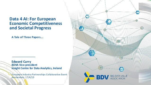 Edward Curry BDVA Vice-president Insight Centre for Data Analytics, Ireland European Industry Partnerships Collaborative E...