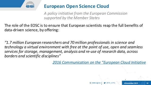 @EGI_eInfrawww.egi.eu 4 November 2019 32 European Open Science Cloud A policy initiative from the European Commission supp...