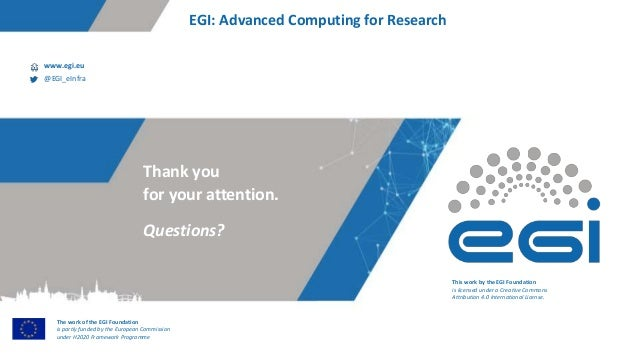 This work by the EGI Foundation is licensed under a Creative Commons Attribution 4.0 International License. Questions? Tha...