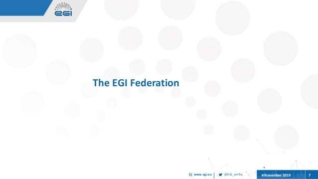 @EGI_eInfrawww.egi.eu 4 November 2019 7 The EGI Federation