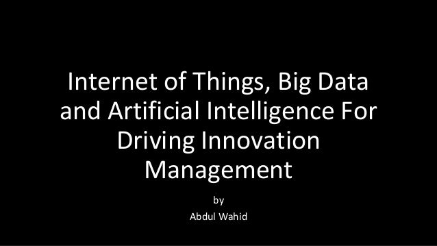 Internet of Things, Big Data and Artificial Intelligence For Driving Innovation Management by Abdul Wahid