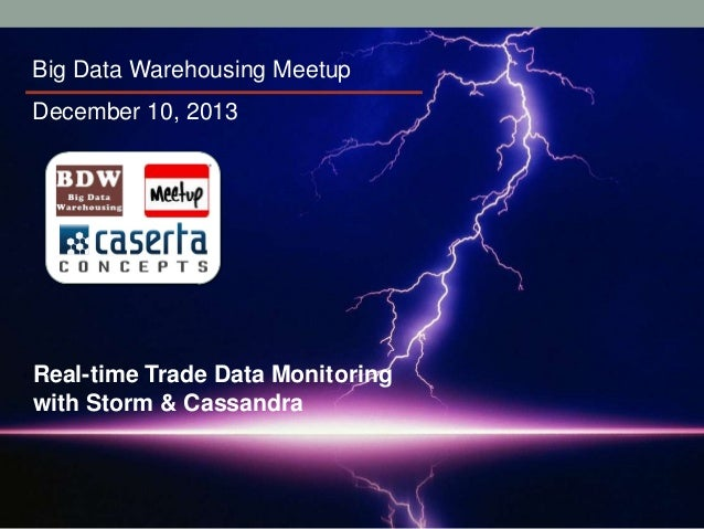 Big Data Warehousing Meetup December 10, 2013  Real-time Trade Data Monitoring with Storm & Cassandra