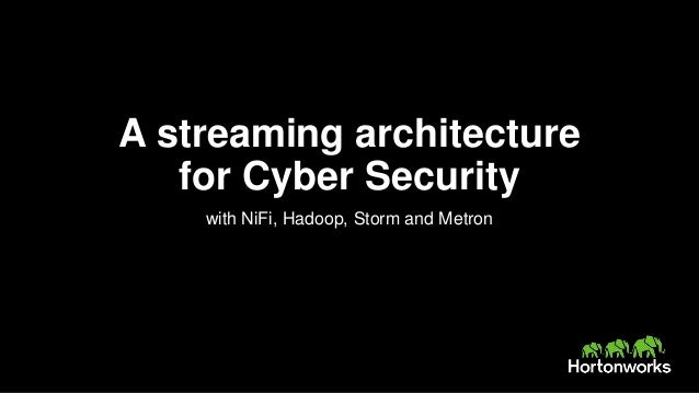 A streaming architecture for Cyber Security with NiFi, Hadoop, Storm and Metron