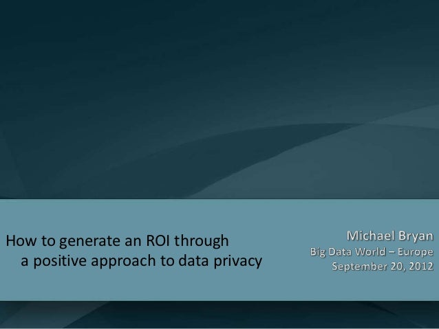 How to generate an ROI through  a positive approach to data privacy