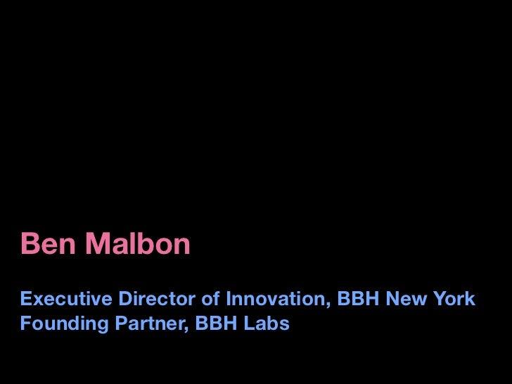 Ben Malbon Executive Director of Innovation, BBH New York Founding Partner, BBH Labs