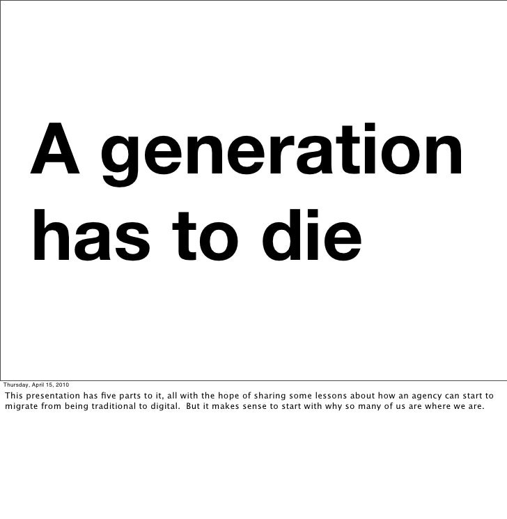 A generation          has to die Thursday, April 15, 2010  This presentation has five parts to it, all with the hope of sha...