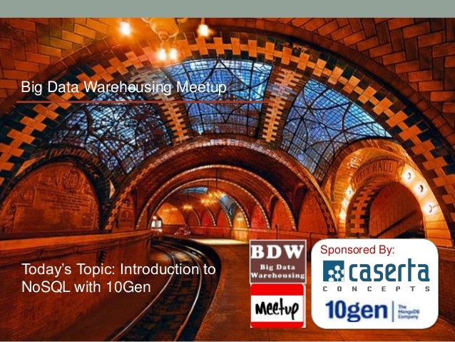 Sponsored By:Big Data Warehousing MeetupToday's Topic: Introduction toNoSQL with 10Gen