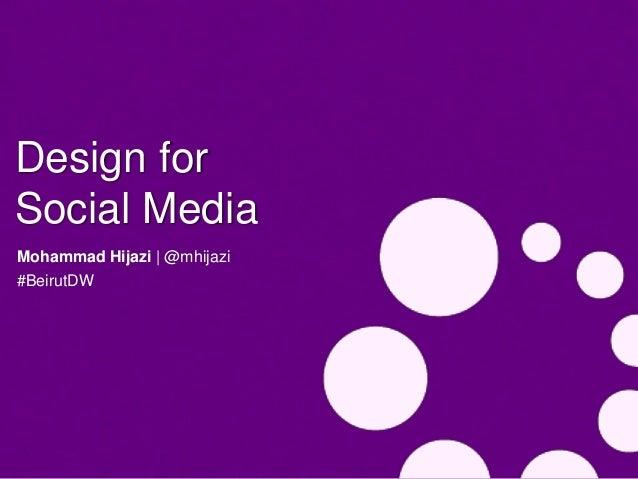 Design forSocial MediaMohammad Hijazi   @mhijazi#BeirutDW