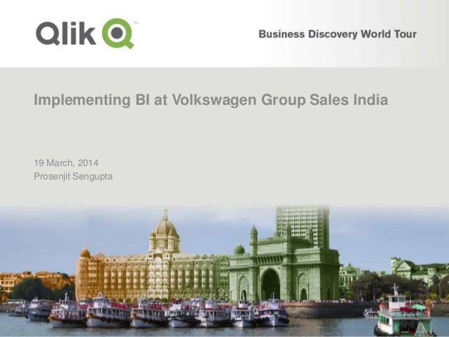 Implementing BI at Volkswagen Group Sales India 19 March, 2014 Prosenjit Sengupta