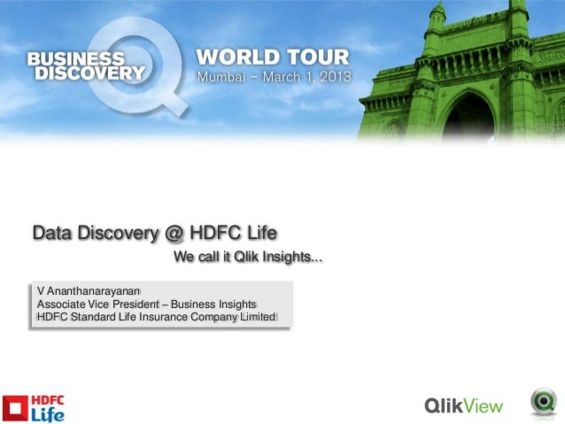 Data Discovery @ HDFC Life                         We call it Qlik Insights...V AnanthanarayananAssociate Vice President –...