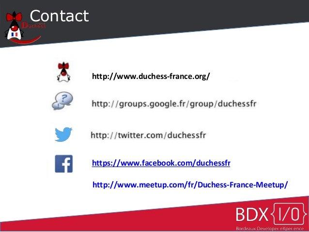 Contact http://www.duchess-france.org/ https://www.facebook.com/duchessfr http://www.meetup.com/fr/Duchess-France-Meetup/