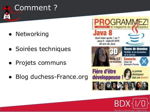 Comment ? ● Networking ● Soirées techniques ● Projets communs ● Blog duchess-France.org