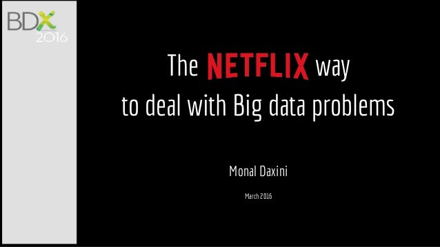 The way to deal with Big data problems Monal Daxini March 2016