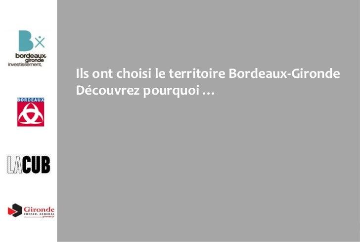 Ils ont choisi le territoire Bordeaux-GirondeDécouvrez pourquoi …