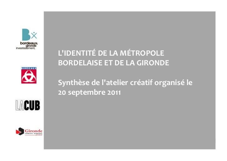 LIDENTITÉ DE LA MÉTROPOLE BORDELAISE ET DE LA GIRONDE  Synthèse de latelier créatif organisé ...