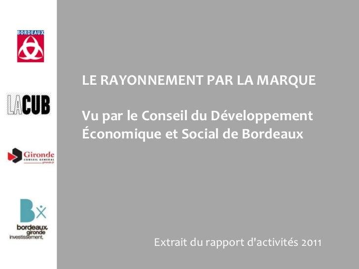 LE RAYONNEMENT PAR LA MARQUEVu par le Conseil du DéveloppementÉconomique et Social de Bordeaux          Extrait du rapport...