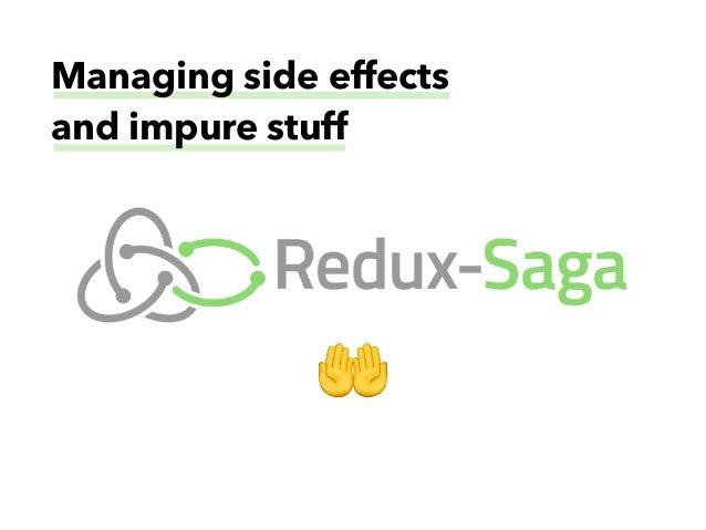 Redux-Saga: managing side effects and impure stuff