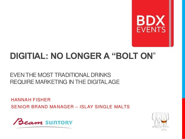 """DIGITIAL: NO LONGER A """"BOLT ON"""" EVEN THE MOST TRADITIONAL DRINKS REQUIRE MARKETING IN THE DIGITALAGE HANNAH FISHER SENIOR ..."""