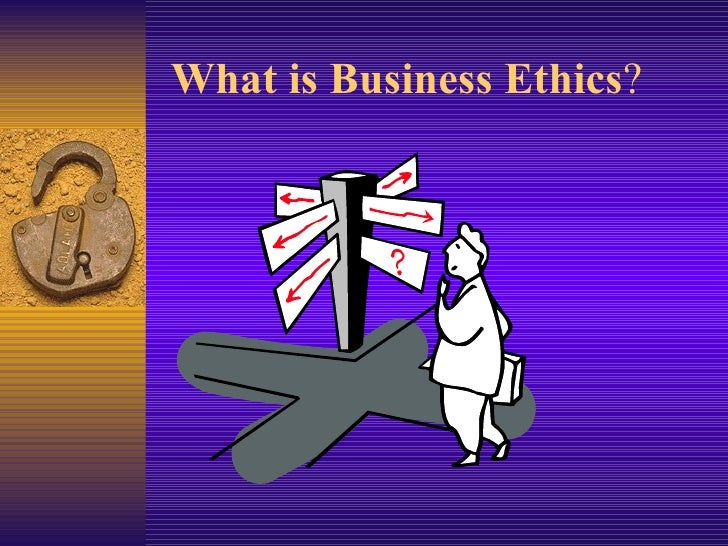 What is Business Ethics ?
