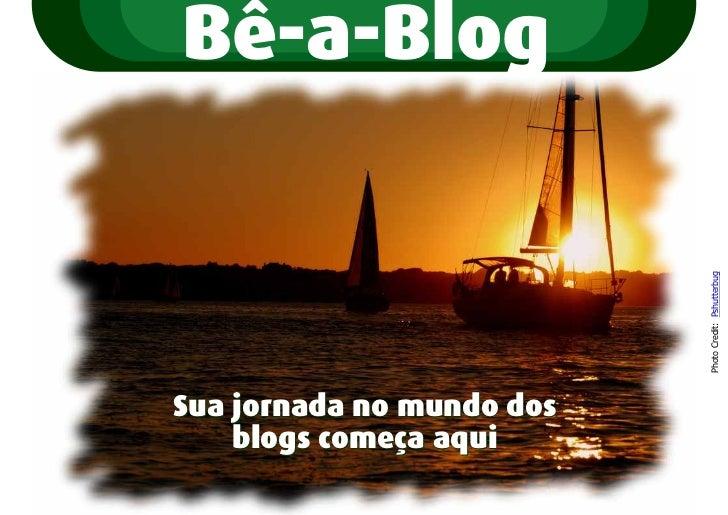Bê-a-Blog                           Photo Credit: PshutterbugSua jornada no mundo dos    blogs começa aqui