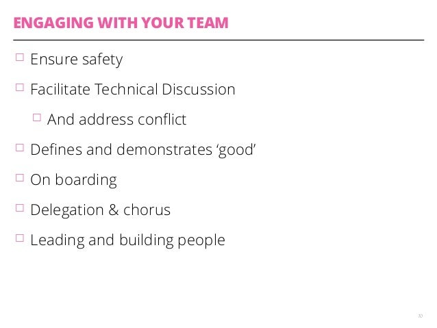 ENGAGING WITH YOUR TEAM  䡦 Ensure safety  䡦 Facilitate Technical Discussion  䡦 And address conflict  䡦 Defines and demonst...