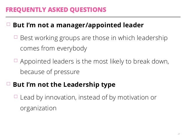 FREQUENTLY ASKED QUESTIONS  䡦 But I'm not a manager/appointed leader  䡦 Best working groups are those in which leadership ...