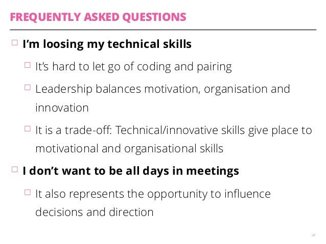 FREQUENTLY ASKED QUESTIONS  䡦 I'm loosing my technical skills  䡦 It's hard to let go of coding and pairing  䡦 Leadership b...