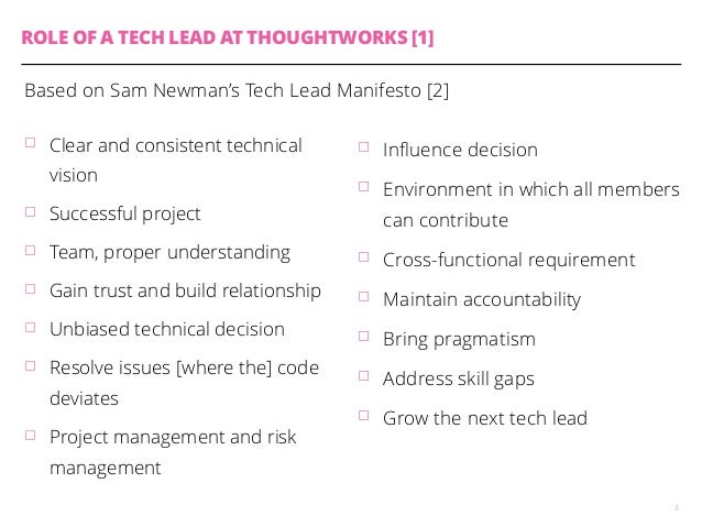 ROLE OF A TECH LEAD AT THOUGHTWORKS [1]  Based on Sam Newman's Tech Lead Manifesto [2]  䡦 Clear and consistent technical  ...
